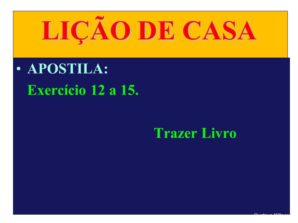 LIÇÃO DE CASA APOSTILA: Exercício 12 a 15. Trazer Livro