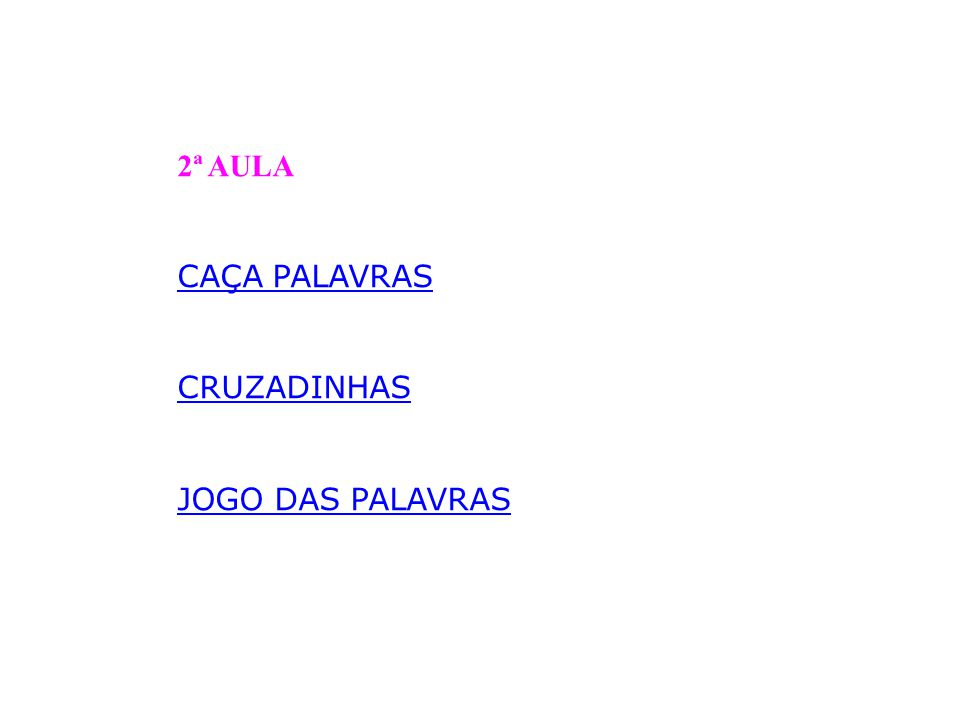 2ª AULA CAÇA PALAVRAS CRUZADINHAS JOGO DAS PALAVRAS