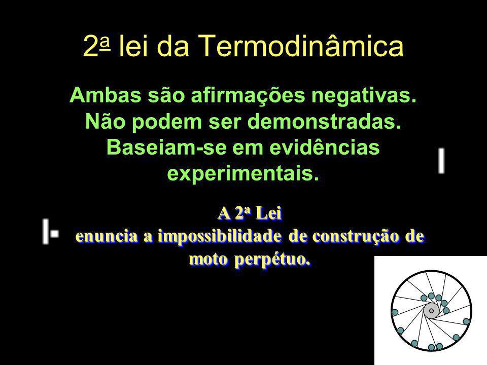 2a lei da Termodinâmica Ambas são afirmações negativas.