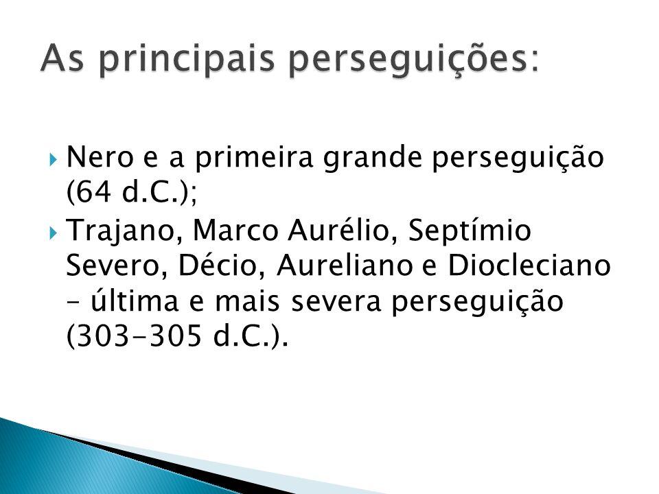 As principais perseguições: