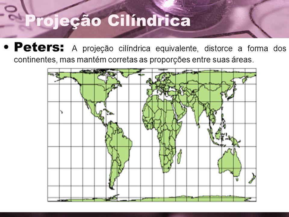 Projeção Cilíndrica Peters: A projeção cilíndrica equivalente, distorce a forma dos continentes, mas mantém corretas as proporções entre suas áreas.