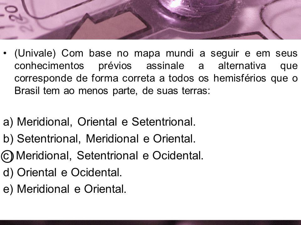 a) Meridional, Oriental e Setentrional.