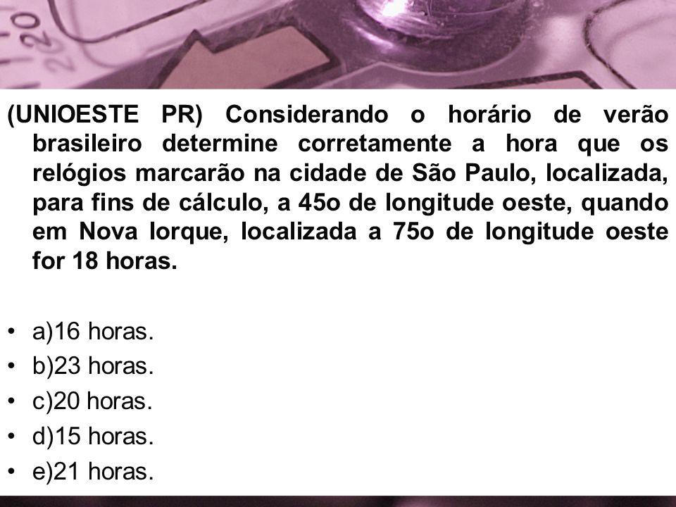(UNIOESTE PR) Considerando o horário de verão brasileiro determine corretamente a hora que os relógios marcarão na cidade de São Paulo, localizada, para fins de cálculo, a 45o de longitude oeste, quando em Nova Iorque, localizada a 75o de longitude oeste for 18 horas.