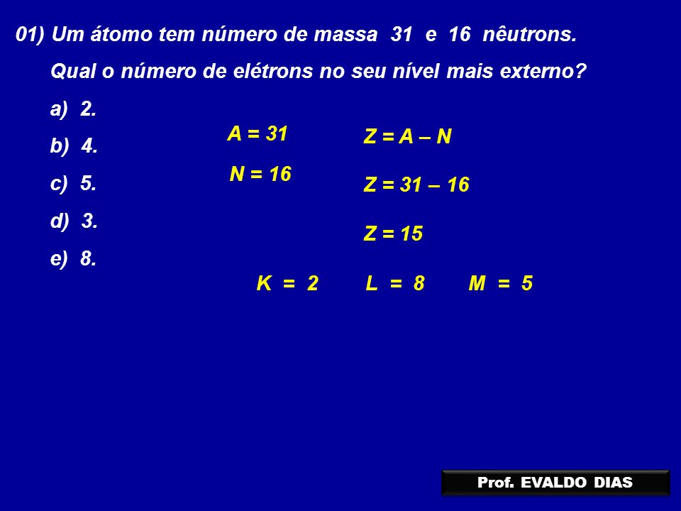 01) Um átomo tem número de massa 31 e 16 nêutrons.
