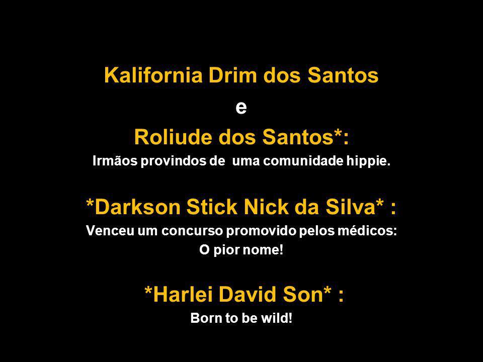 Kalifornia Drim dos Santos e Roliude dos Santos*: