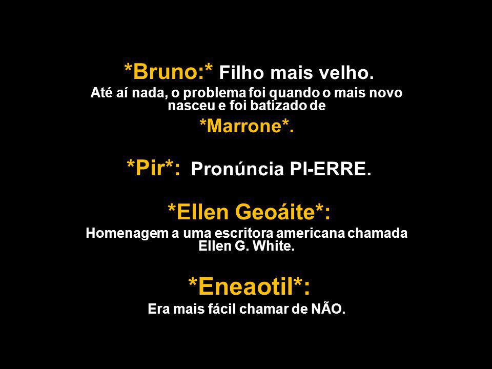 *Bruno:* Filho mais velho. *Marrone*. *Pir*: Pronúncia PI-ERRE.