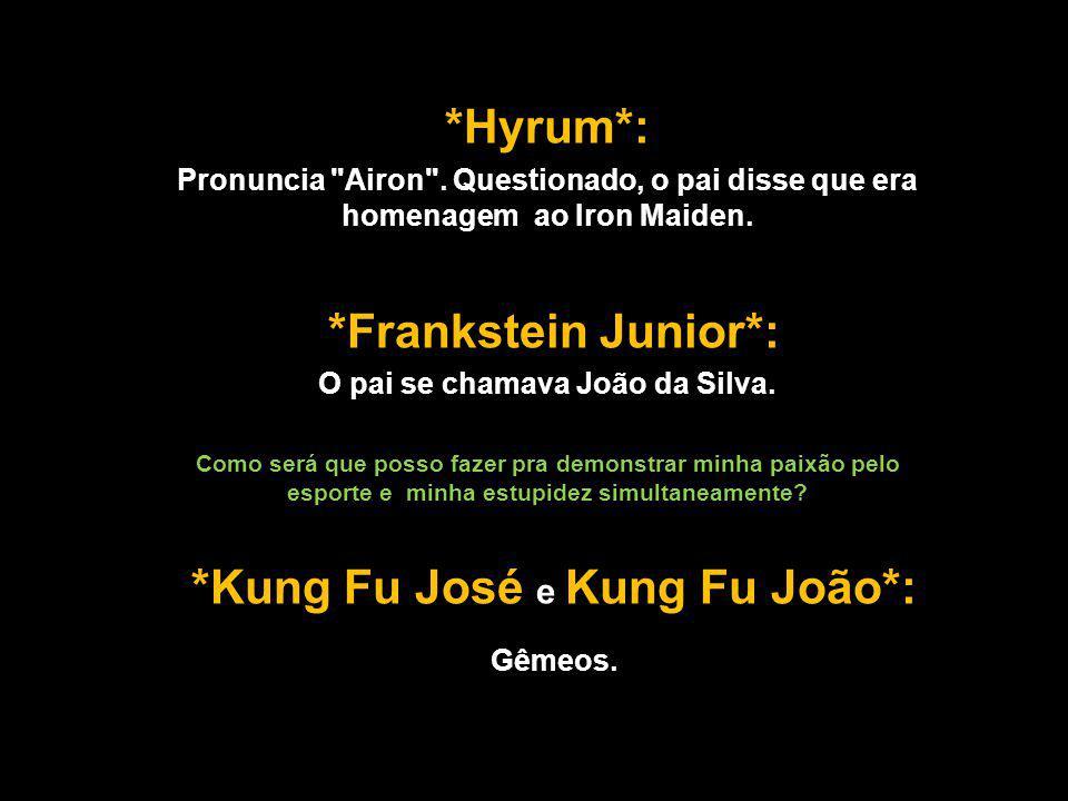 O pai se chamava João da Silva. *Kung Fu José e Kung Fu João*: