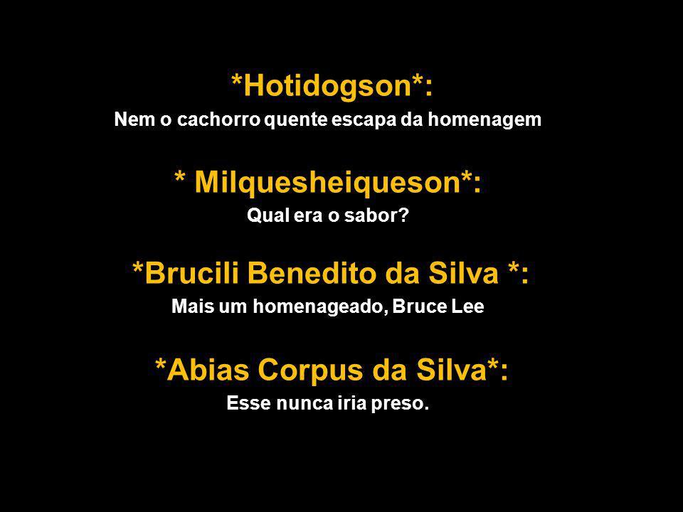 *Hotidogson*: * Milquesheiqueson*: *Abias Corpus da Silva*: