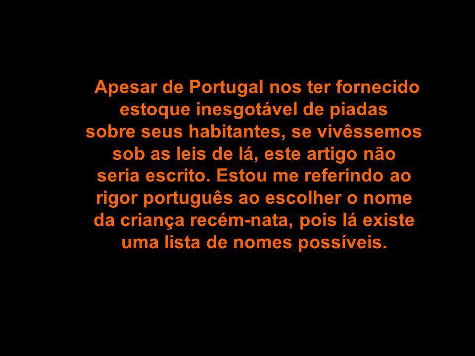 Apesar de Portugal nos ter fornecido estoque inesgotável de piadas sobre seus habitantes, se vivêssemos sob as leis de lá, este artigo não seria escrito.