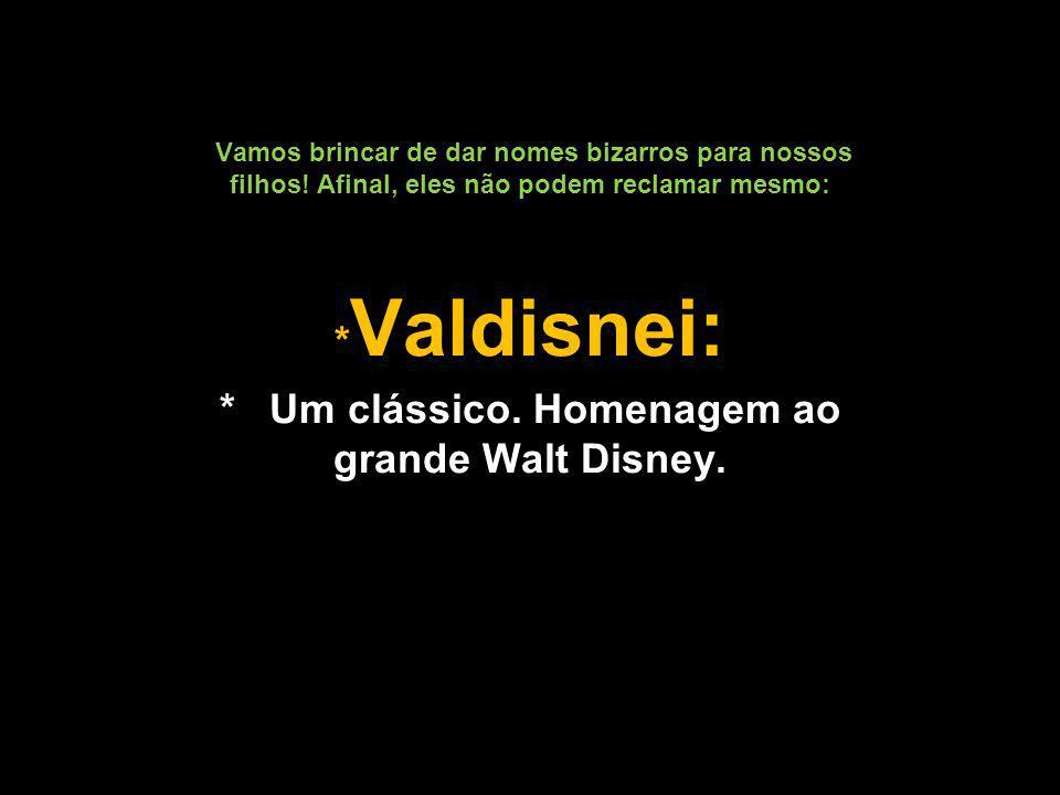 * Um clássico. Homenagem ao grande Walt Disney.