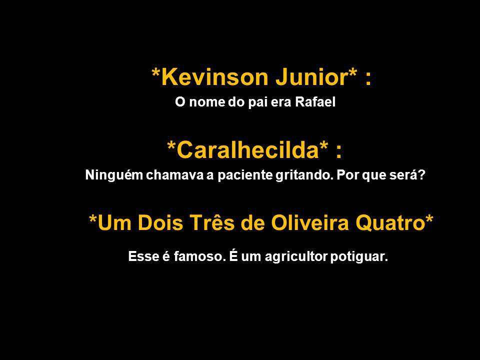 *Kevinson Junior* : *Caralhecilda* :
