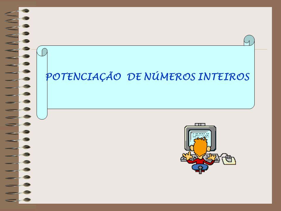 POTENCIAÇÃO DE NÚMEROS INTEIROS