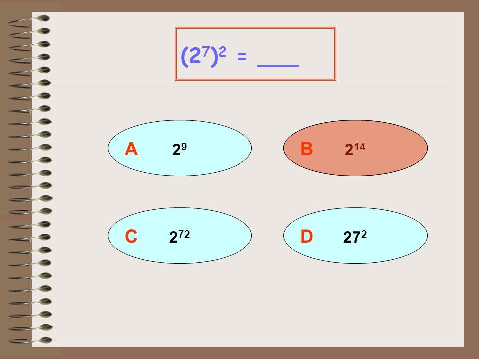 (27)2 = ___ A 29 B 214 C 272 D 272