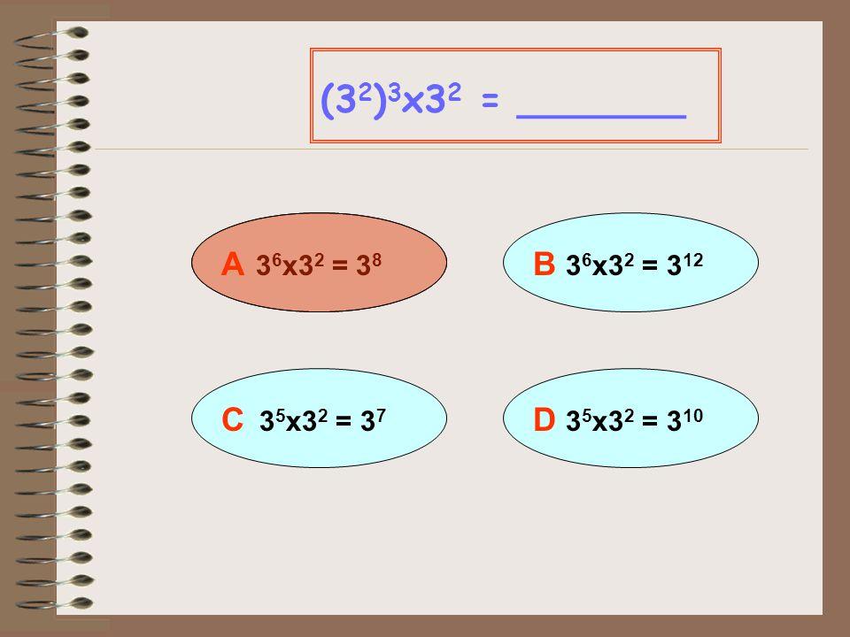 (32)3x32 = _______ A 36x32 = 38 B 36x32 = 312 C 35x32 = 37