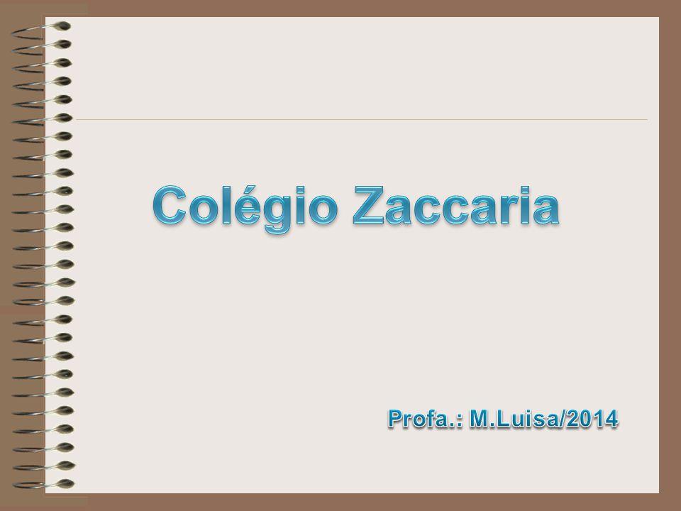 Colégio Zaccaria Profa.: M.Luisa/2014