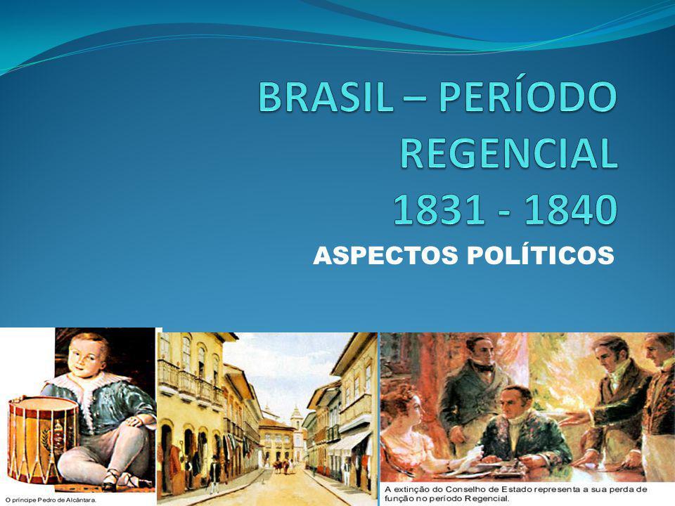 BRASIL – PERÍODO REGENCIAL 1831 - 1840