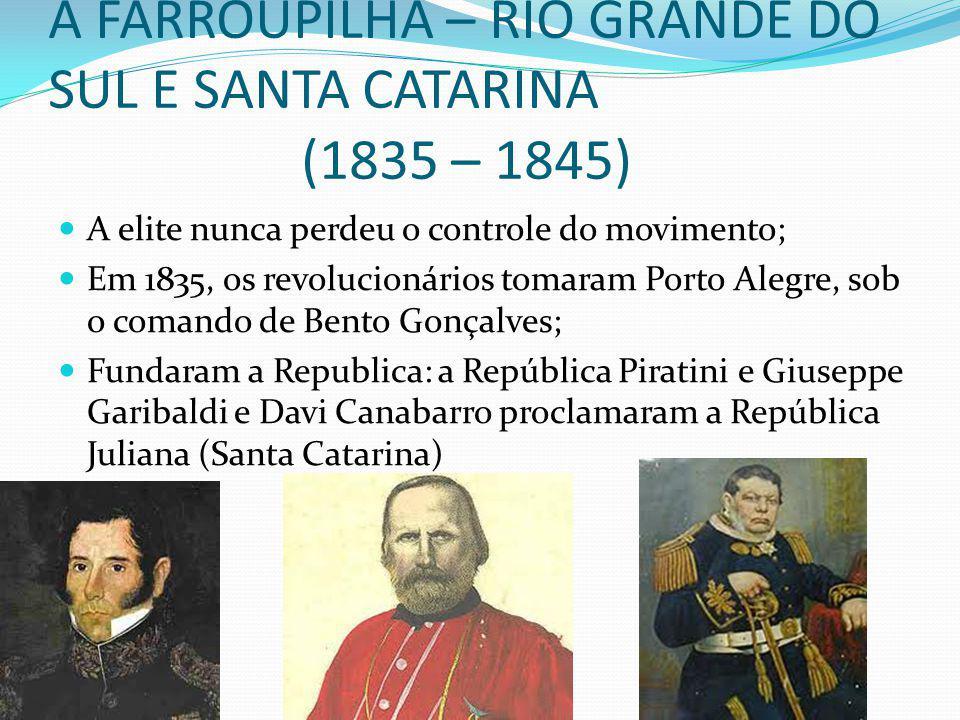 A FARROUPILHA – RIO GRANDE DO SUL E SANTA CATARINA (1835 – 1845)