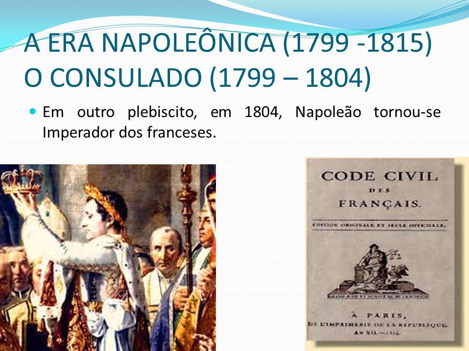 A ERA NAPOLEÔNICA (1799 -1815) O CONSULADO (1799 – 1804)