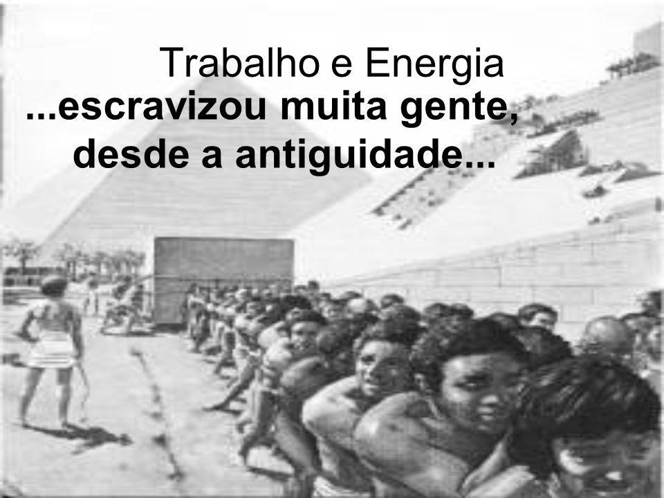 ...escravizou muita gente, desde a antiguidade...