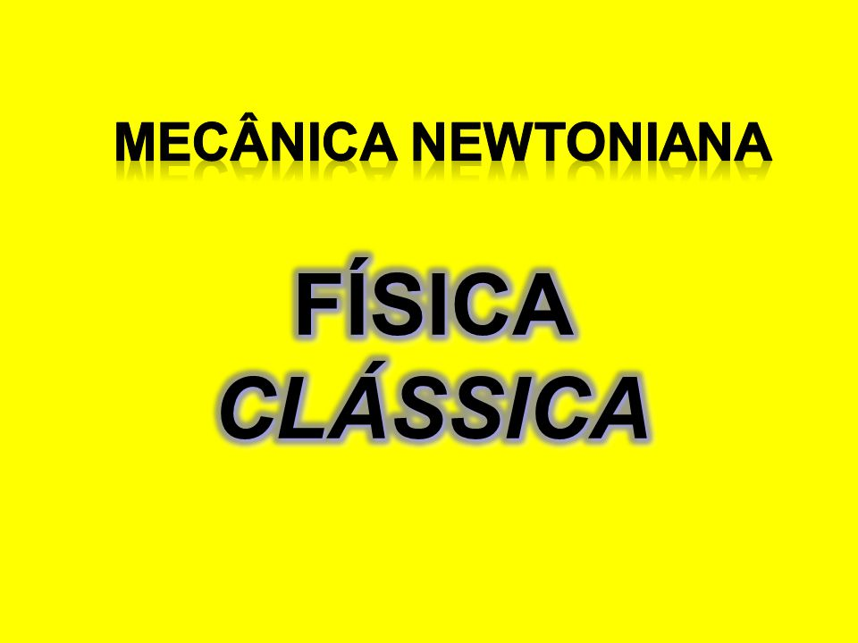 Mecânica Newtoniana FÍSICA CLÁSSICA