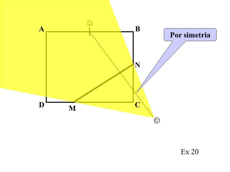  A B Por simetria N D C M  Ex 20