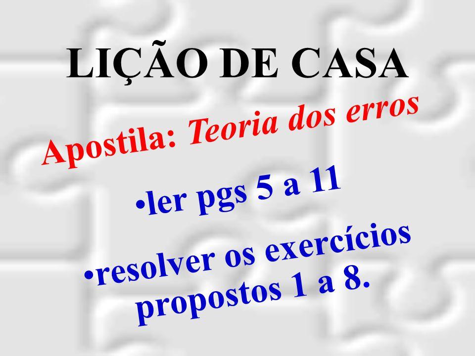Apostila: Teoria dos erros resolver os exercícios propostos 1 a 8.