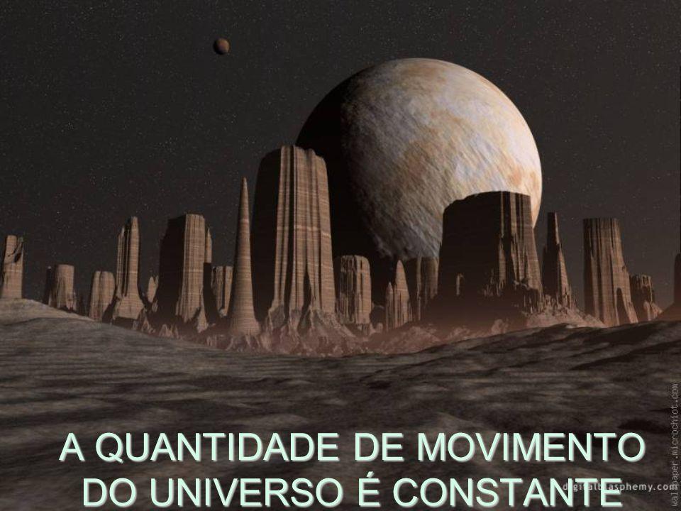A QUANTIDADE DE MOVIMENTO DO UNIVERSO É CONSTANTE