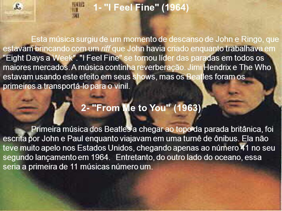 1- I Feel Fine (1964) 2- From Me to You (1963)