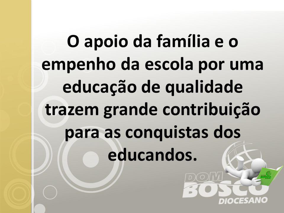 O apoio da família e o empenho da escola por uma educação de qualidade trazem grande contribuição para as conquistas dos educandos.