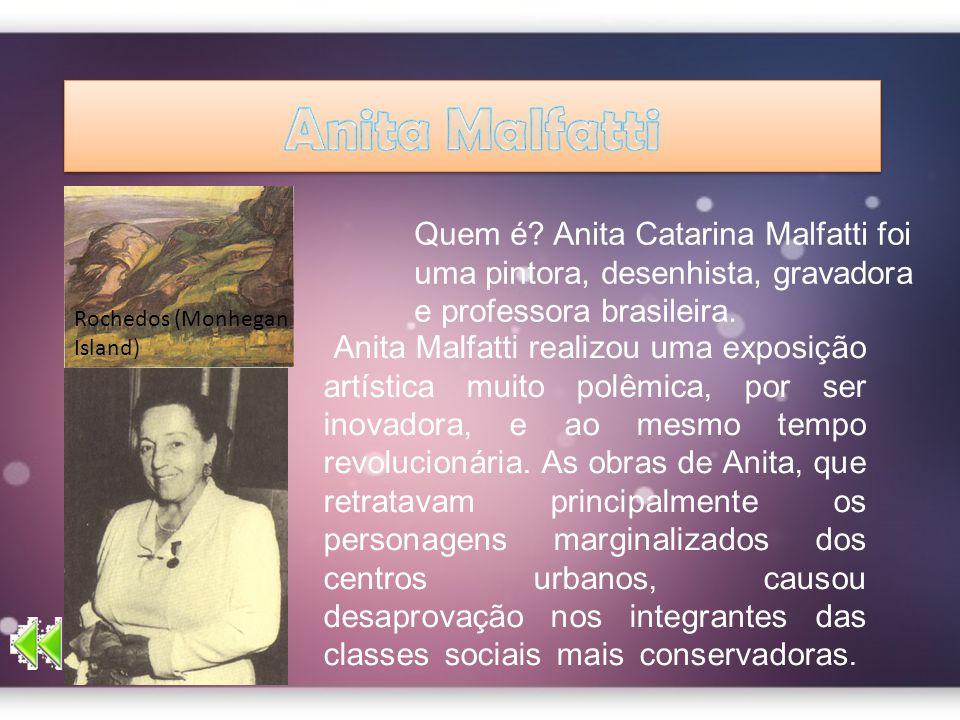 Anita Malfatti Quem é Anita Catarina Malfatti foi uma pintora, desenhista, gravadora e professora brasileira.