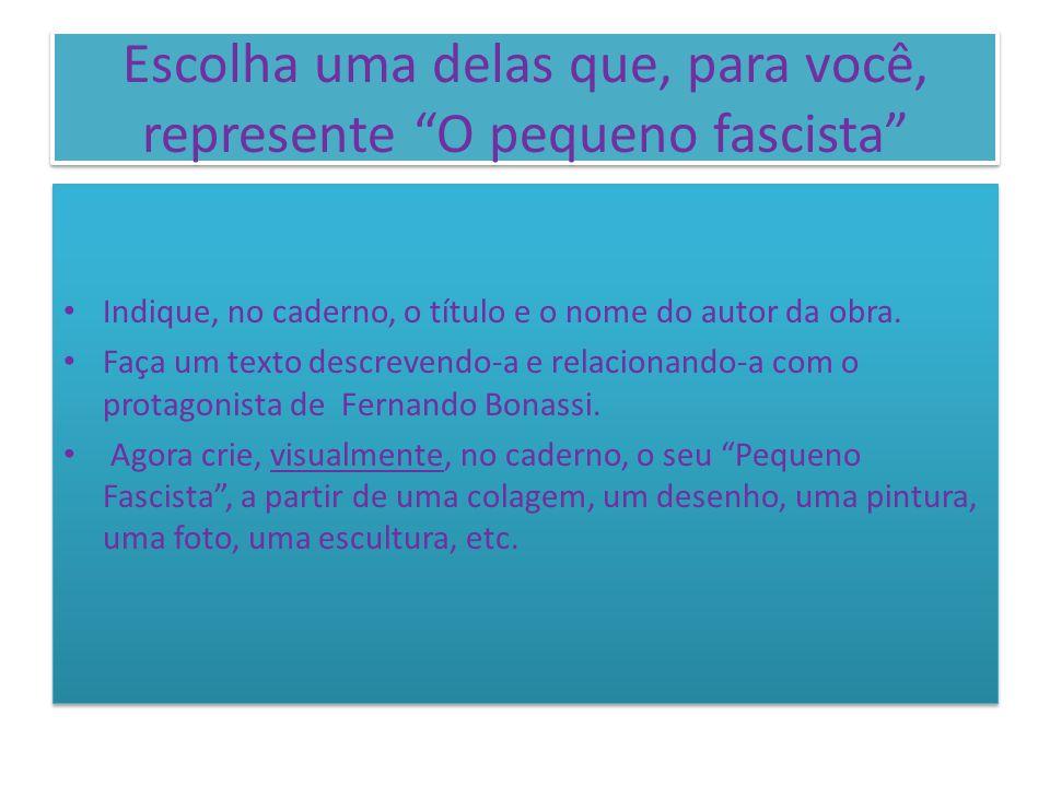 Escolha uma delas que, para você, represente O pequeno fascista