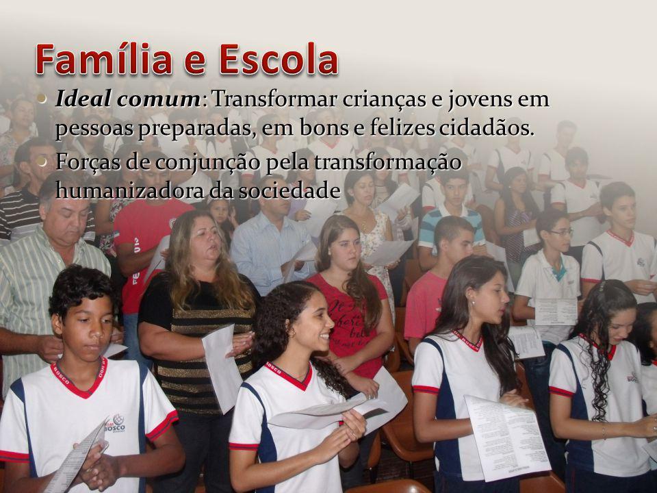 Família e Escola Ideal comum: Transformar crianças e jovens em pessoas preparadas, em bons e felizes cidadãos.