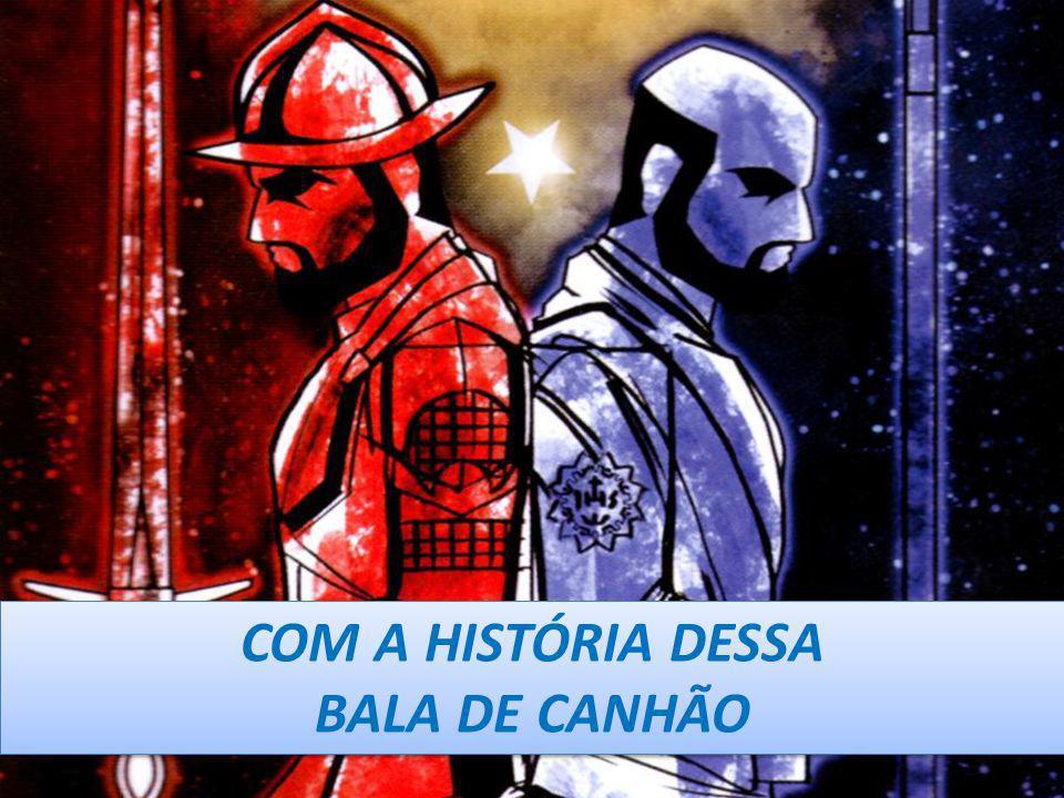 COM A HISTÓRIA DESSA BALA DE CANHÃO