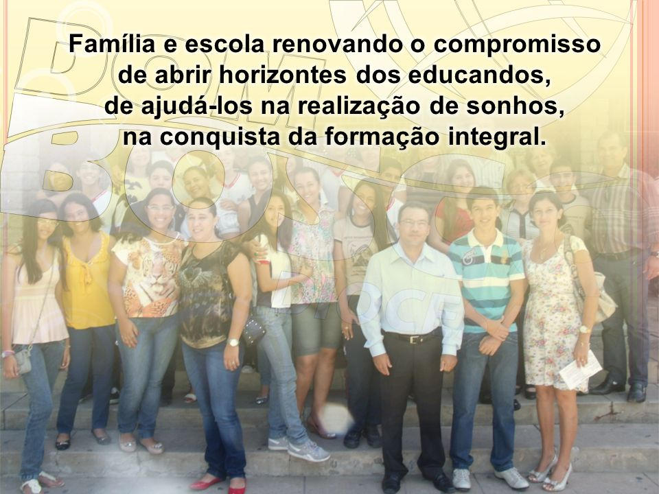 Família e escola renovando o compromisso de abrir horizontes dos educandos, de ajudá-los na realização de sonhos, na conquista da formação integral.