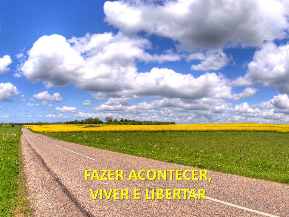 FAZER ACONTECER, VIVER E LIBERTAR