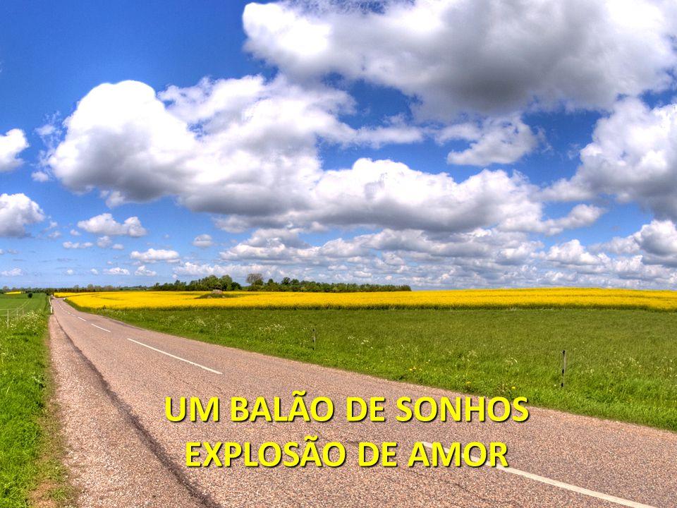 UM BALÃO DE SONHOS EXPLOSÃO DE AMOR