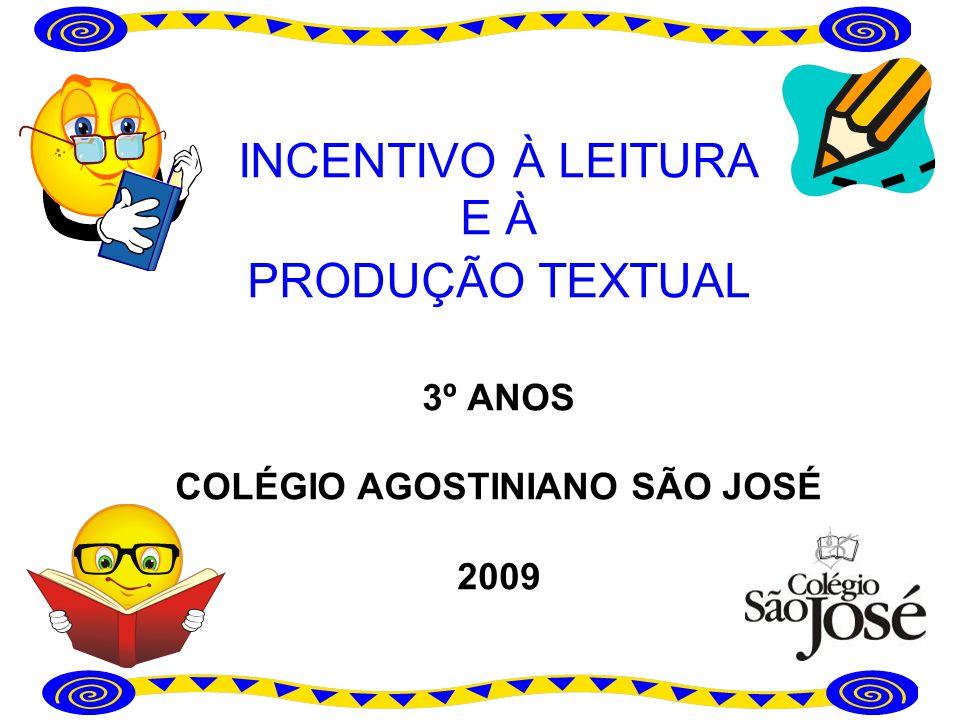 INCENTIVO À LEITURA E À PRODUÇÃO TEXTUAL 3º ANOS COLÉGIO AGOSTINIANO SÃO JOSÉ 2009