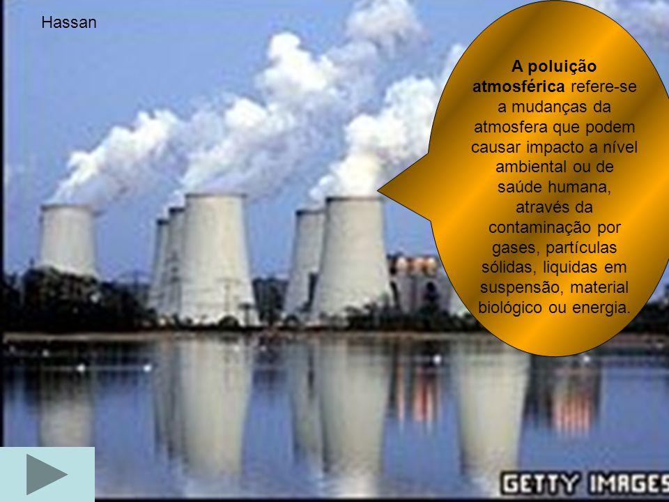 A poluição atmosférica refere-se a mudanças da atmosfera que podem causar impacto a nível ambiental ou de saúde humana, através da contaminação por gases, partículas sólidas, liquidas em suspensão, material biológico ou energia.