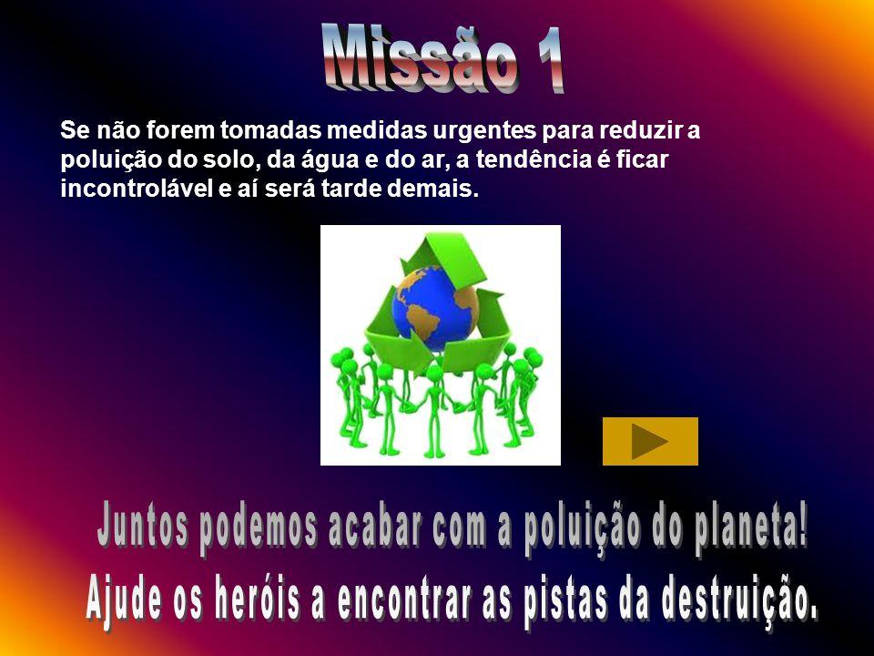 Missão 1 Juntos podemos acabar com a poluição do planeta!