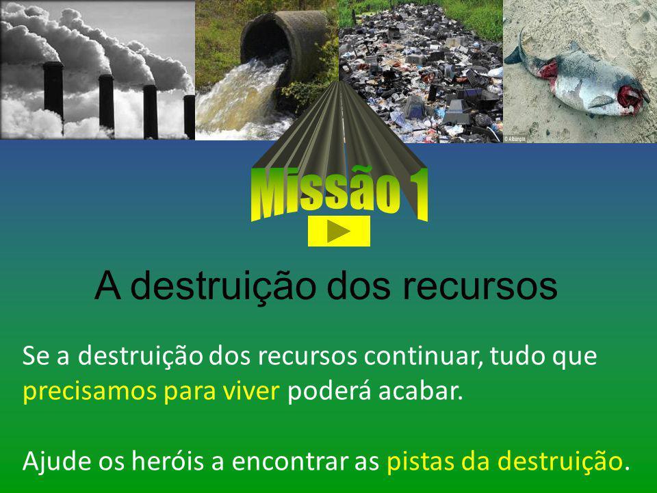 A destruição dos recursos
