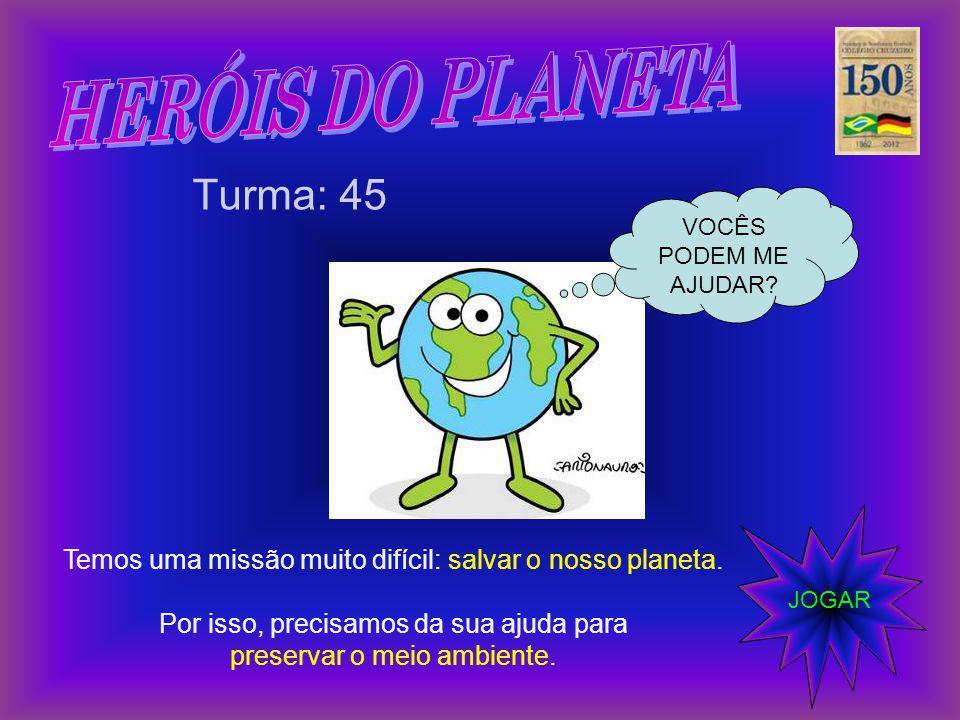 HERÓIS DO PLANETA Turma: 45