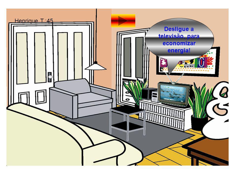 Desligue a televisão, para economizar energia!