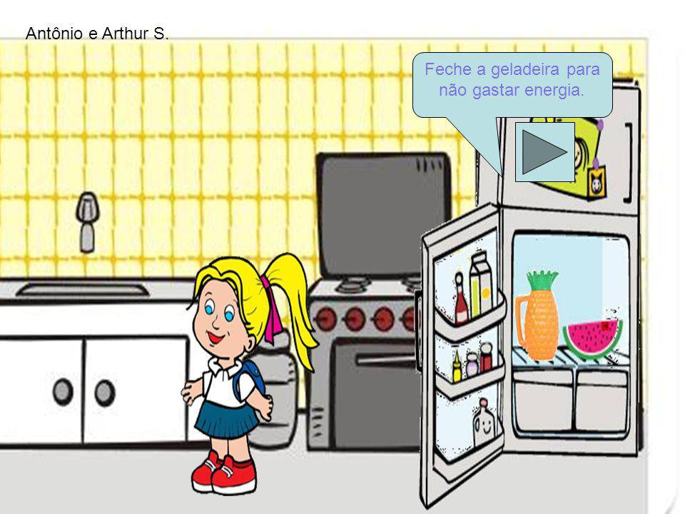 Feche a geladeira para não gastar energia.