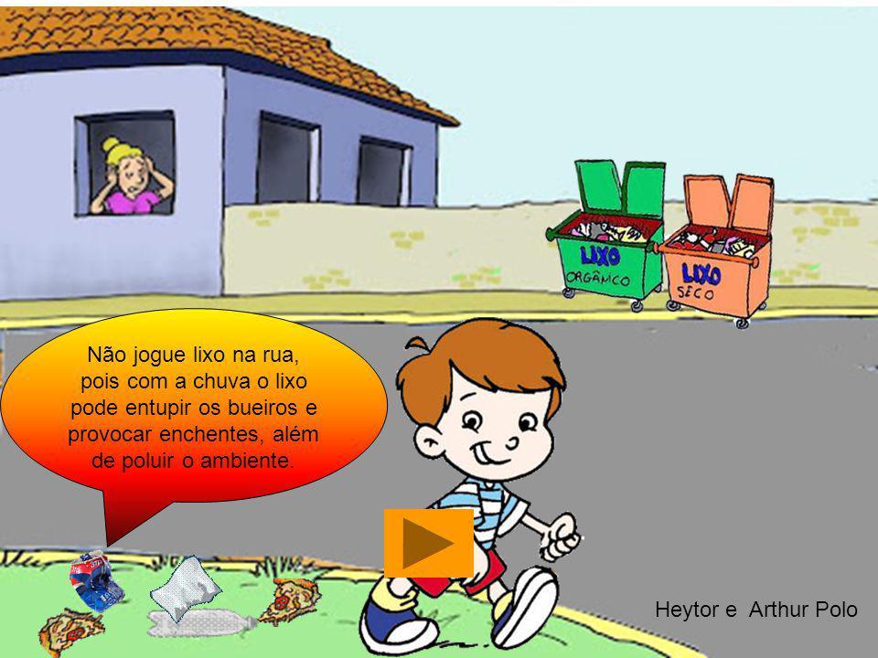 Não jogue lixo na rua, pois com a chuva o lixo pode entupir os bueiros e provocar enchentes, além de poluir o ambiente.