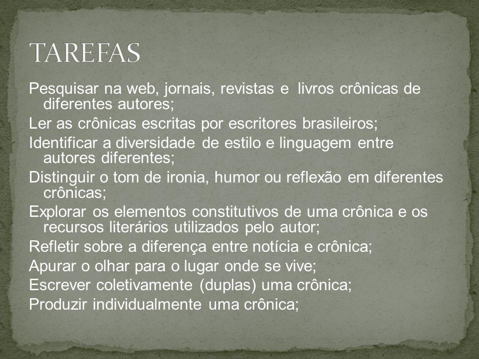 TAREFAS Pesquisar na web, jornais, revistas e livros crônicas de diferentes autores; Ler as crônicas escritas por escritores brasileiros;