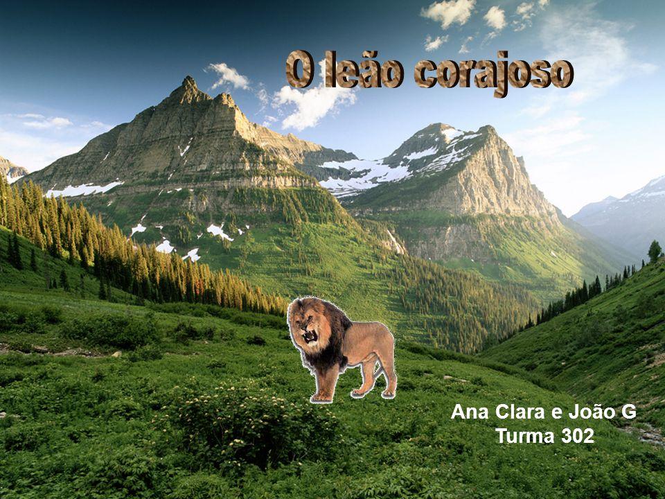 O leão corajoso Ana Clara e João G Turma 302