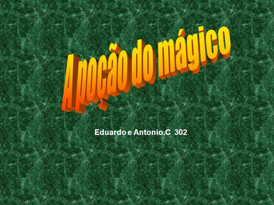 A poção do mágico Eduardo e Antonio.C 302