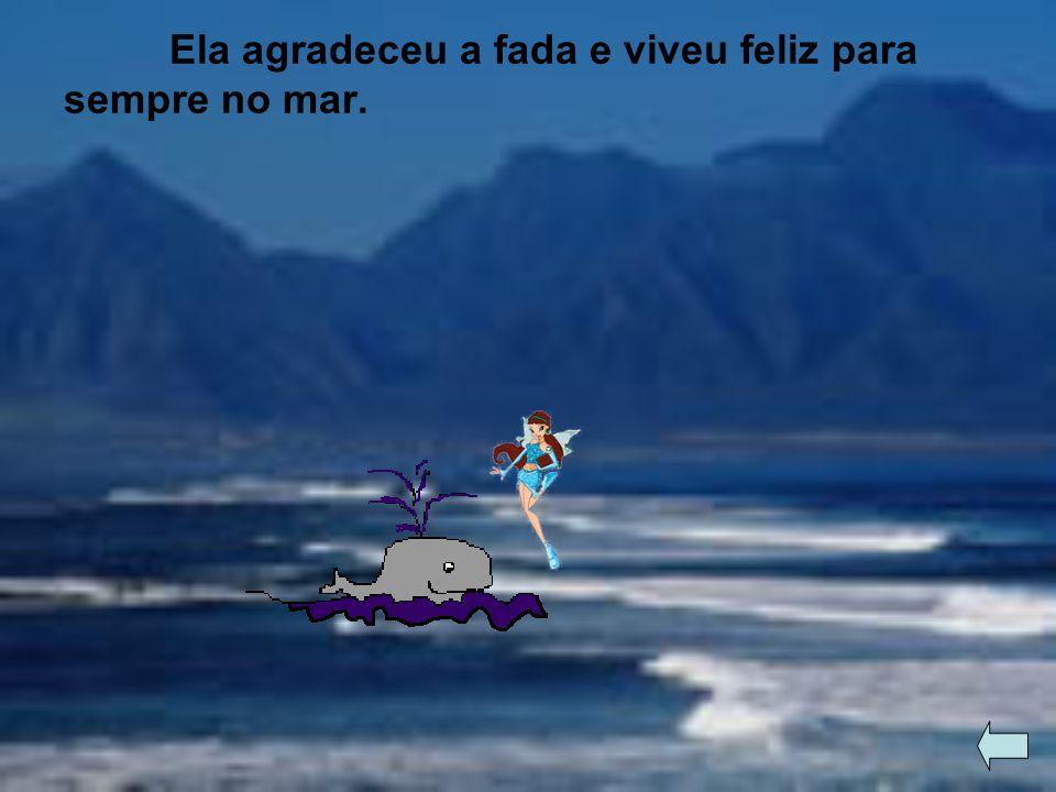 Ela agradeceu a fada e viveu feliz para sempre no mar.