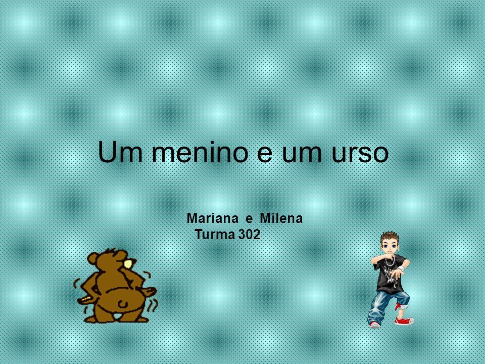 Um menino e um urso Mariana e Milena Turma 302