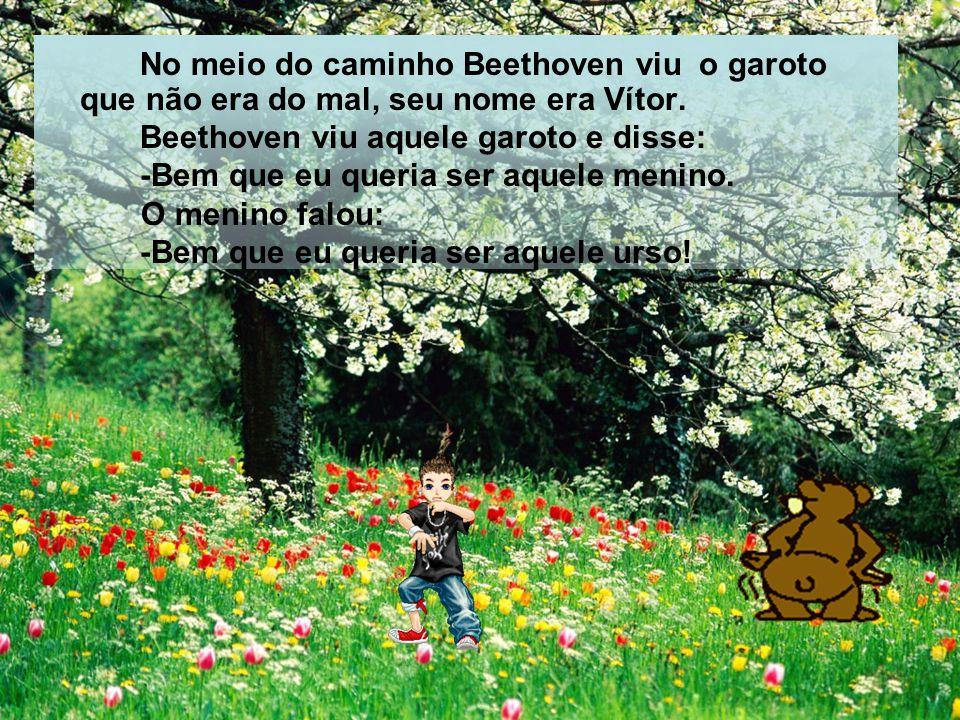 No meio do caminho Beethoven viu o garoto que não era do mal, seu nome era Vítor.